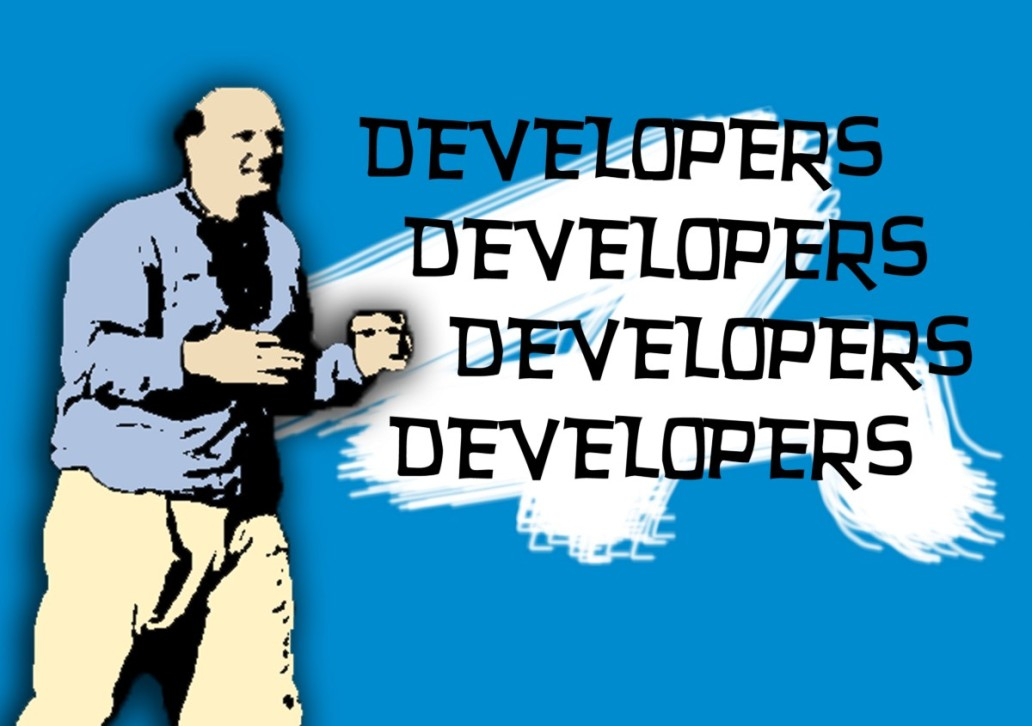 "Steve Ballmer: ""Developers, developers, developers, developers"""